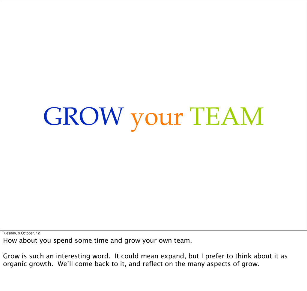 GROW your TEAM Tuesday, 9 October, 12 How about...