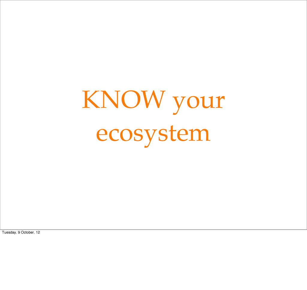 KNOW your ecosystem Tuesday, 9 October, 12