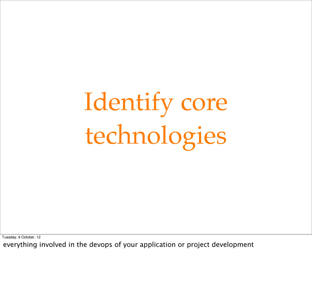 Identify core technologies Tuesday, 9 October, ...
