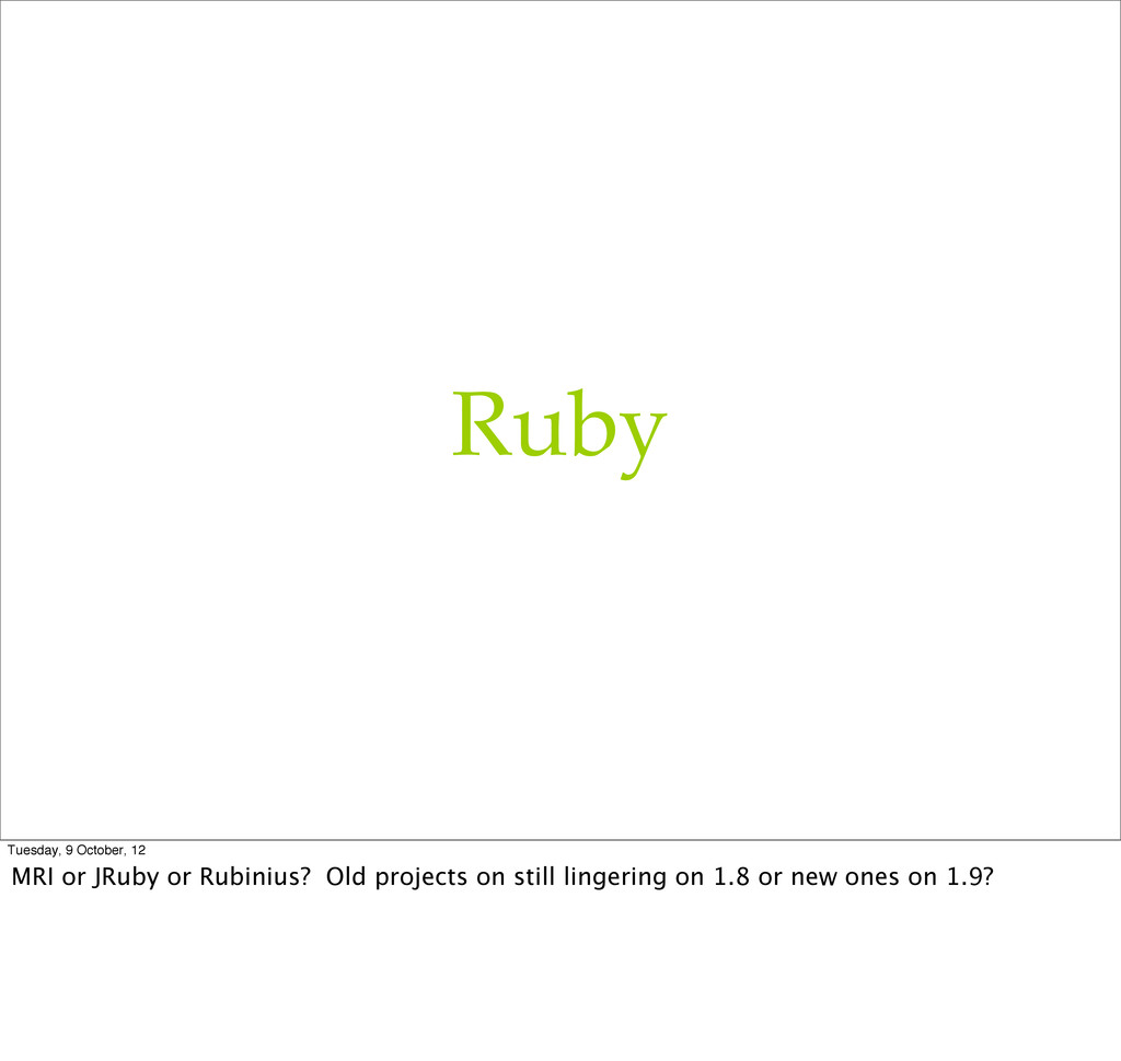 Ruby Tuesday, 9 October, 12 MRI or JRuby or Rub...