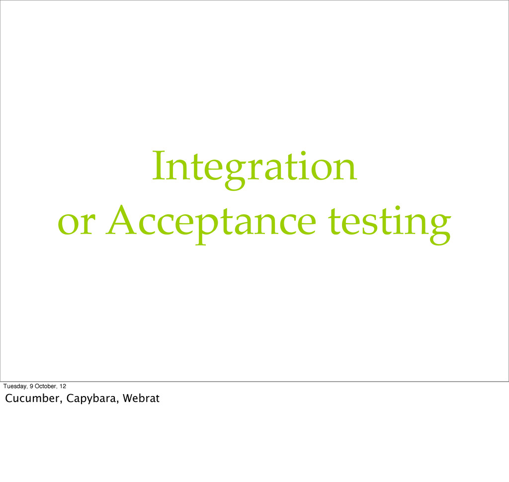 Integration or Acceptance testing Tuesday, 9 Oc...