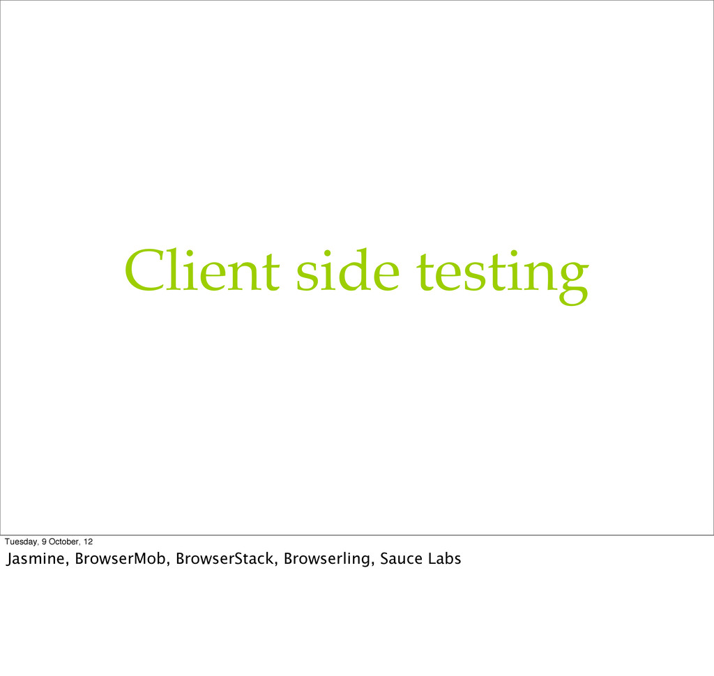 Client side testing Tuesday, 9 October, 12 Jasm...