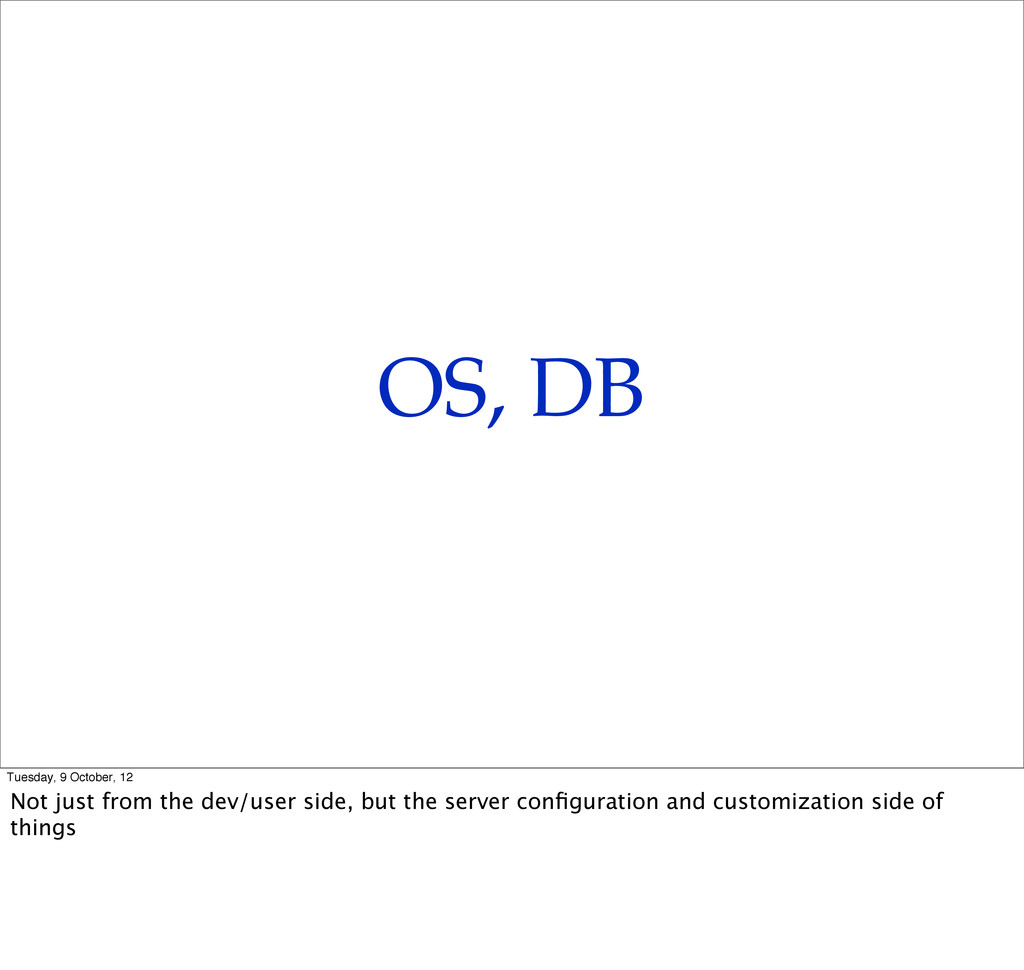 OS, DB Tuesday, 9 October, 12 Not just from the...