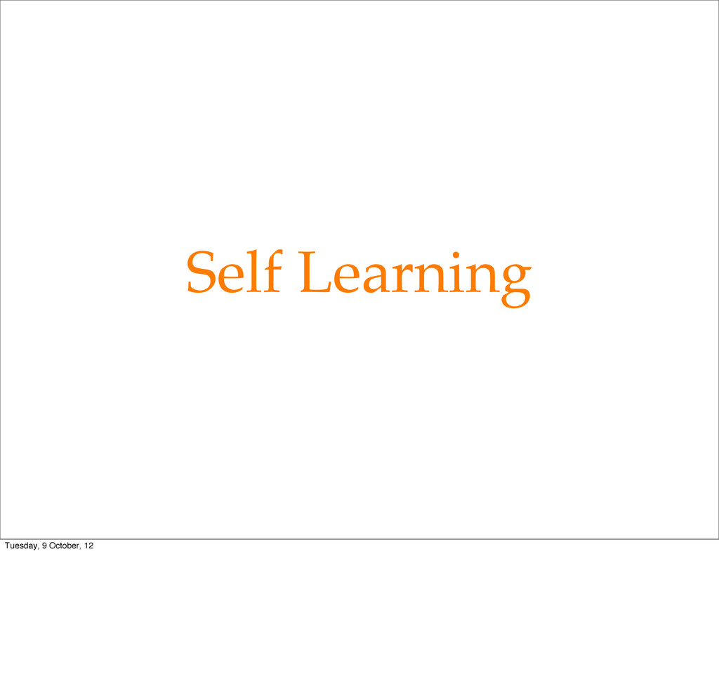 Self Learning Tuesday, 9 October, 12