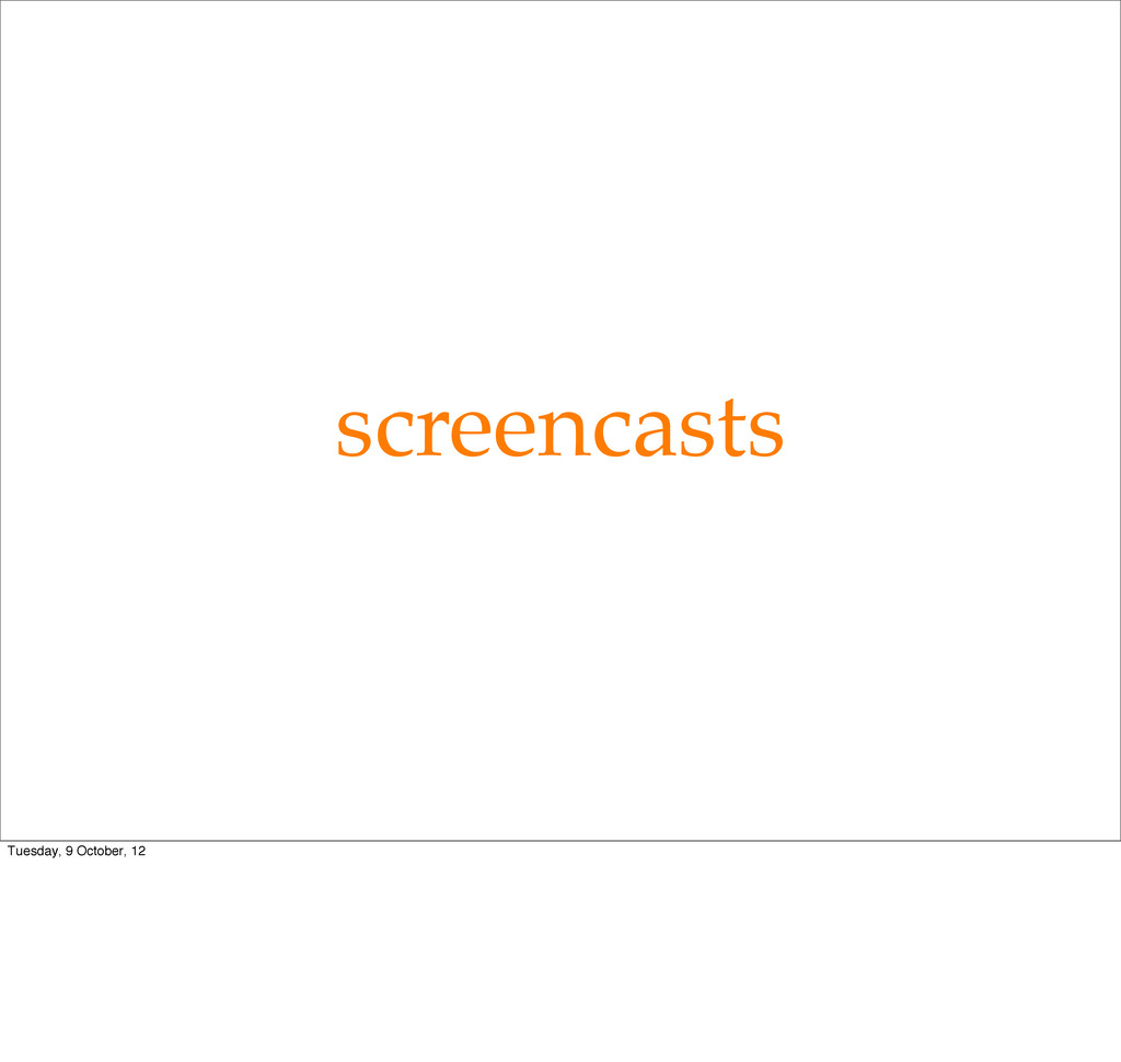 screencasts Tuesday, 9 October, 12
