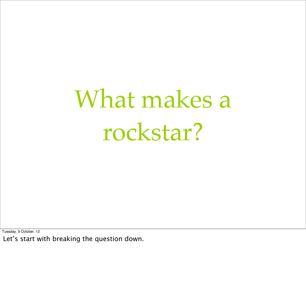 What makes a rockstar? Tuesday, 9 October, 12 L...