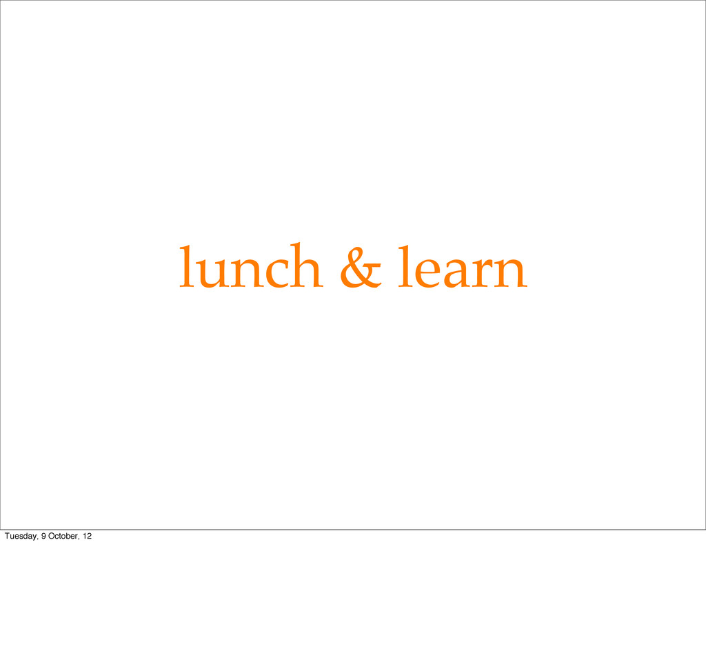 lunch & learn Tuesday, 9 October, 12
