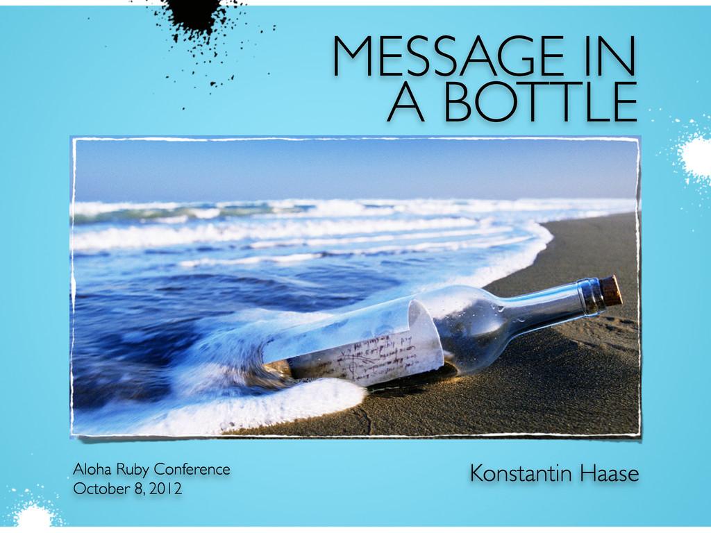 MESSAGE IN A BOTTLE Konstantin Haase Aloha Ruby...