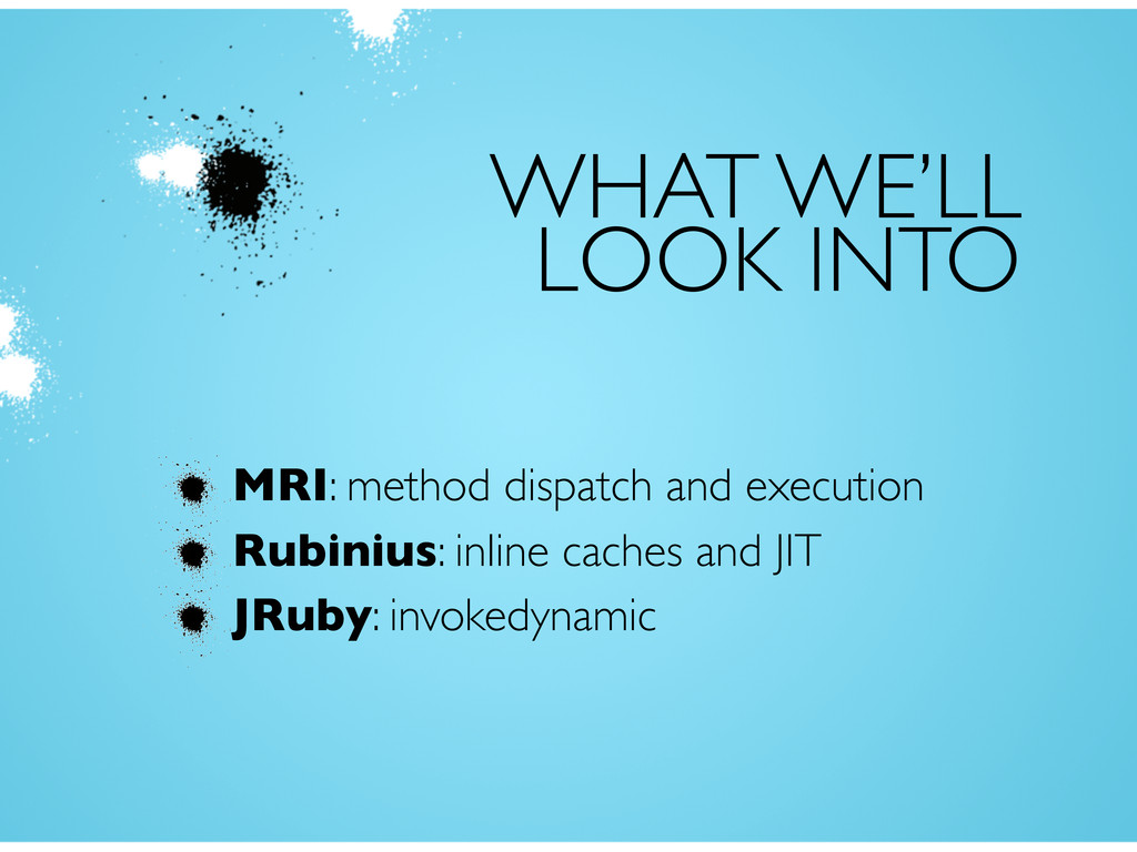 WHAT WE'LL LOOK INTO MRI: method dispatch and e...