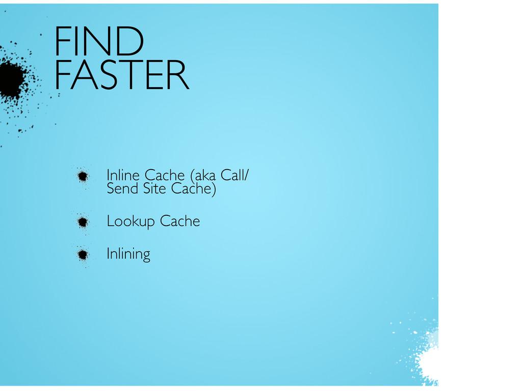 FIND FASTER Inline Cache (aka Call/ Send Site C...