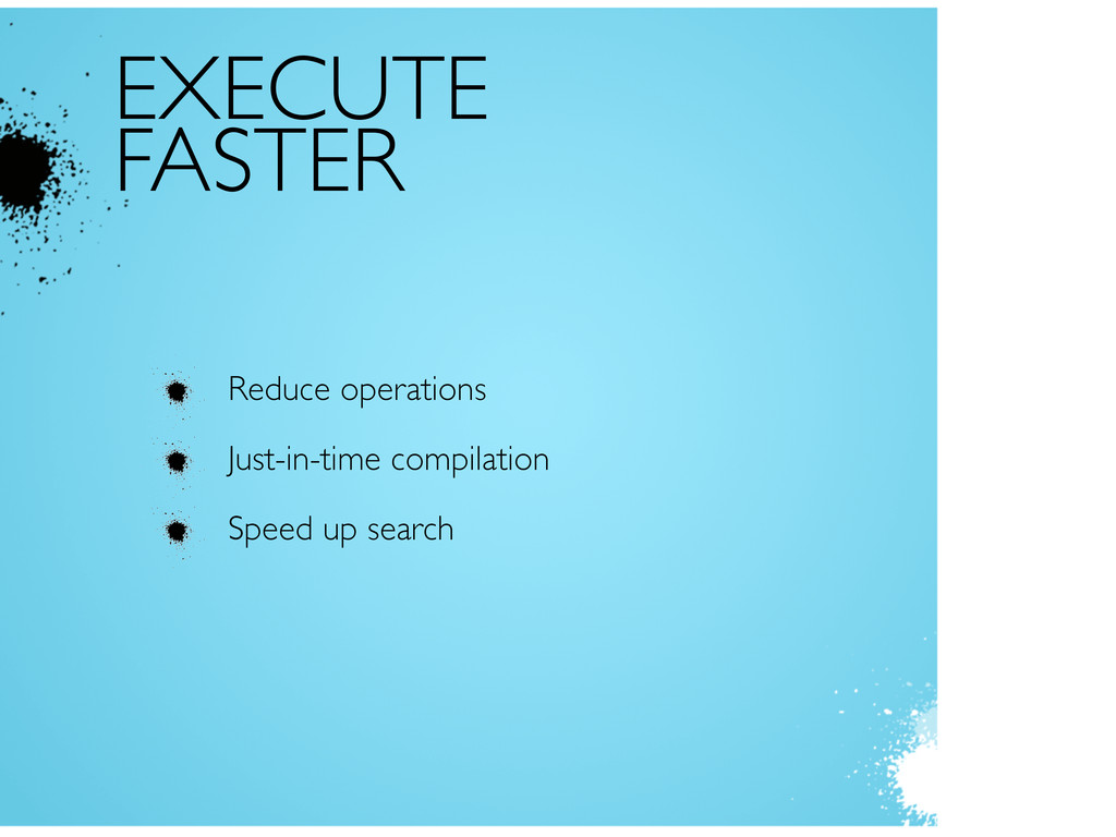 EXECUTE FASTER Reduce operations Just-in-time c...