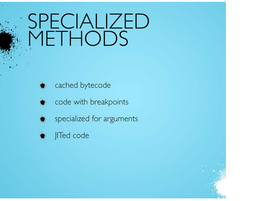 SPECIALIZED METHODS cached bytecode code with b...