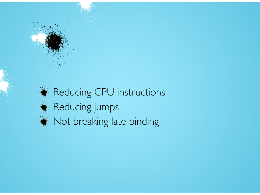 Reducing CPU instructions Reducing jumps Not br...