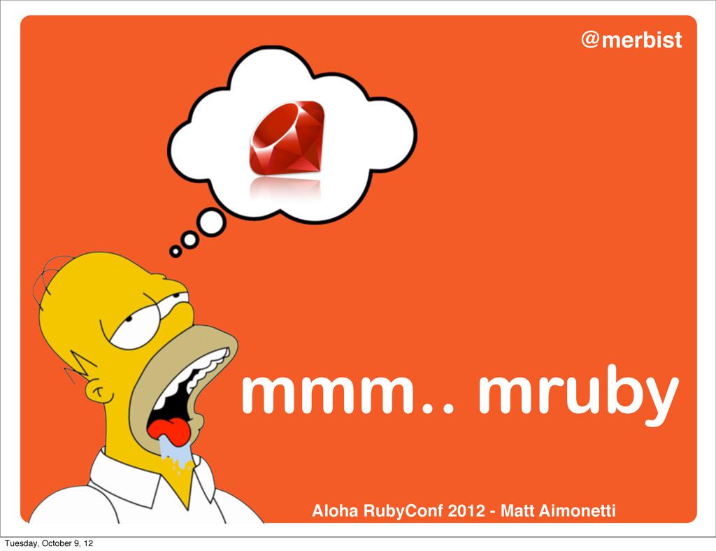 mmm.. mruby Aloha RubyConf 2012 - Matt Aimonett...