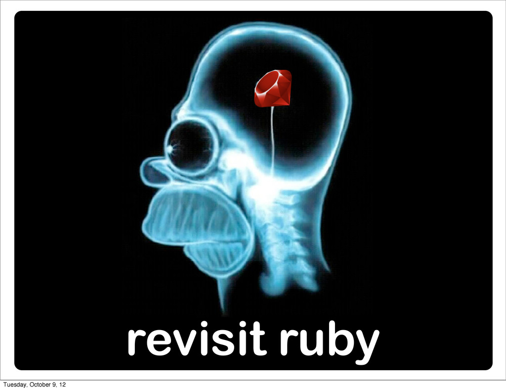 revisit ruby Tuesday, October 9, 12