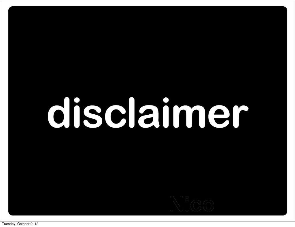 Nico disclaimer Tuesday, October 9, 12