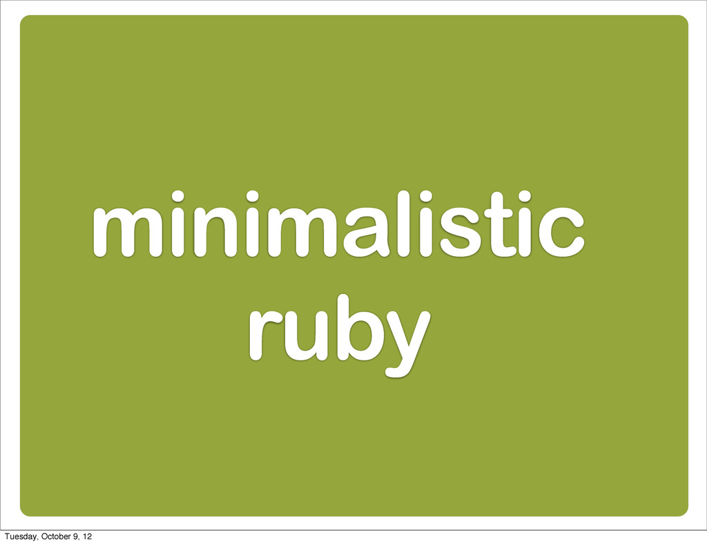 minimalistic ruby Tuesday, October 9, 12