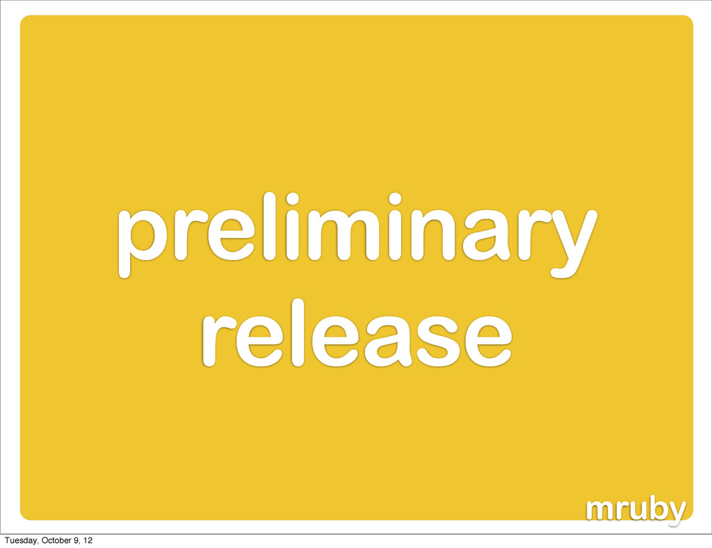 mruby preliminary release Tuesday, October 9, 12