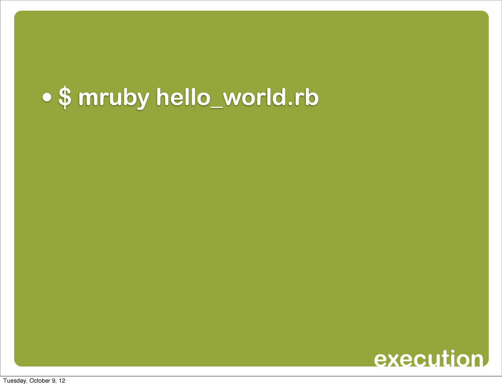 • $ mruby hello_world.rb execution Tuesday, Oct...