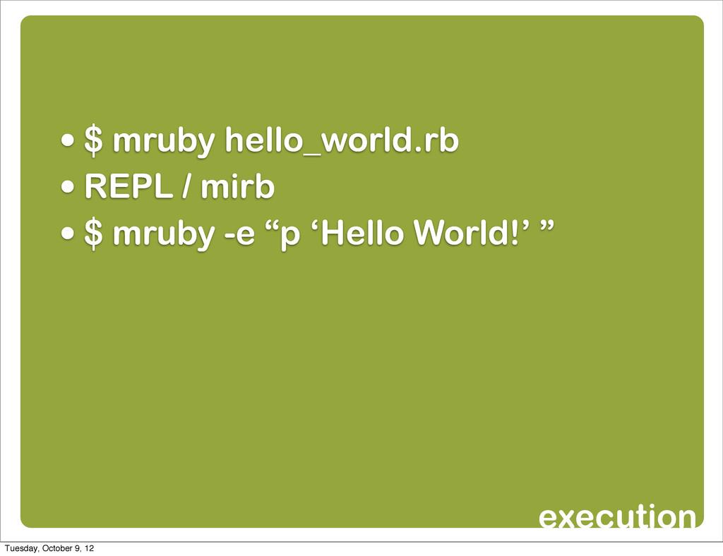 • $ mruby hello_world.rb • REPL / mirb • $ mrub...