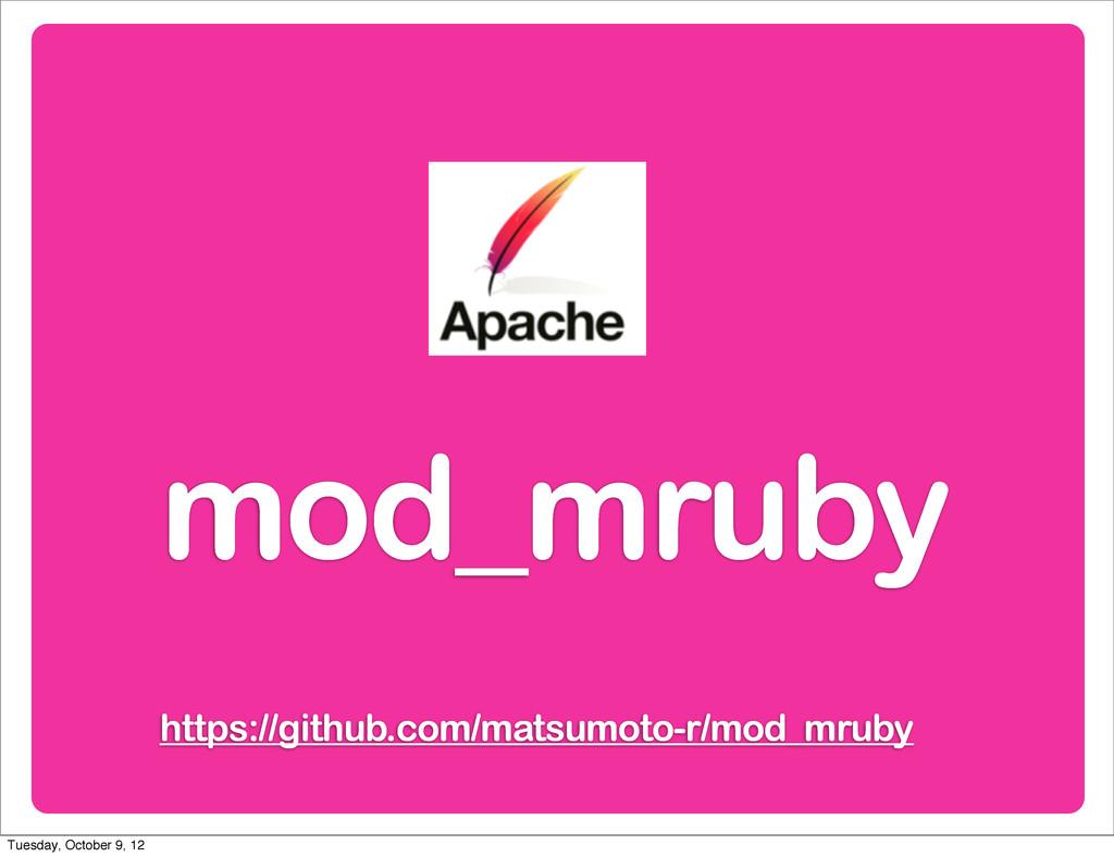 mod_mruby https://github.com/matsumoto-r/mod_mr...