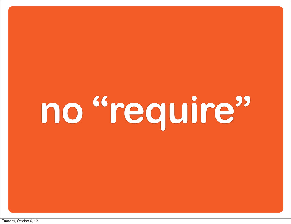 """no """"require"""" Tuesday, October 9, 12"""