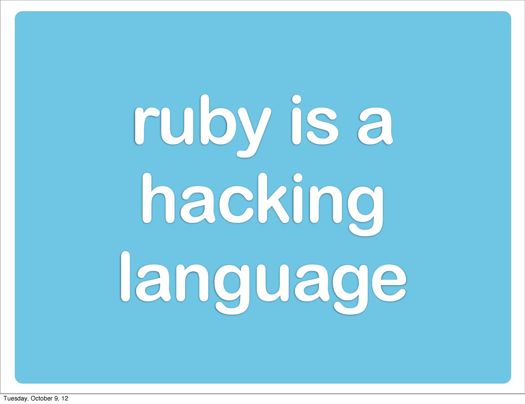 ruby is a hacking language Tuesday, October 9, ...