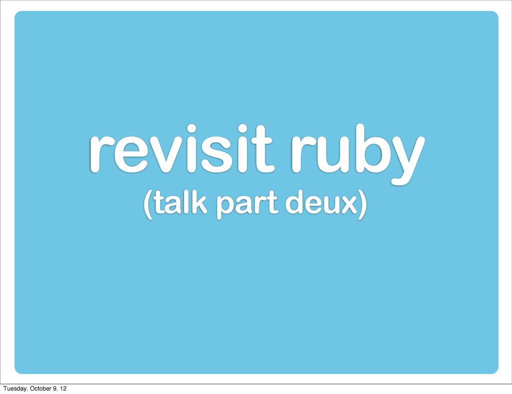 revisit ruby (talk part deux) Tuesday, October ...