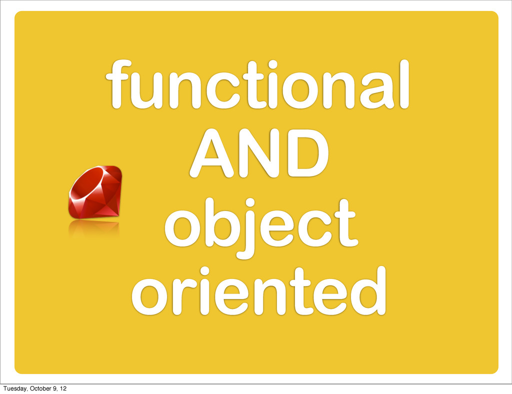 functional AND object oriented Tuesday, October...
