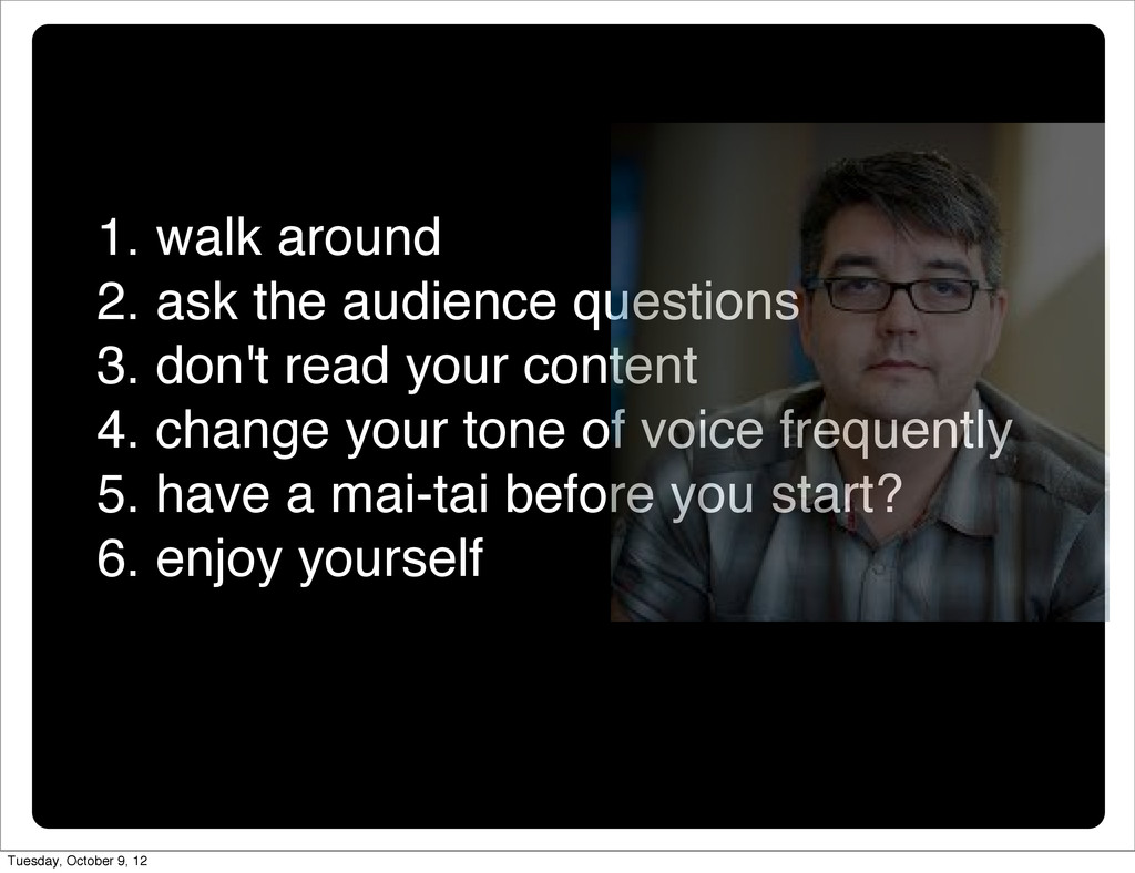 1. walk around 2. ask the audience questions 3....