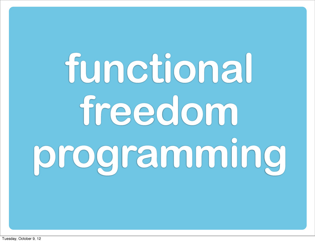 functional freedom programming Tuesday, October...