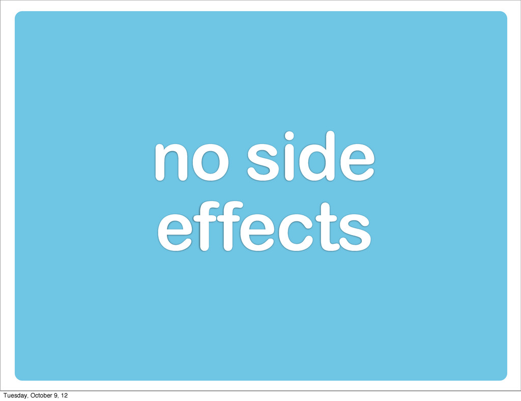 no side effects Tuesday, October 9, 12