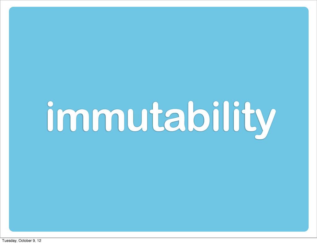 immutability Tuesday, October 9, 12