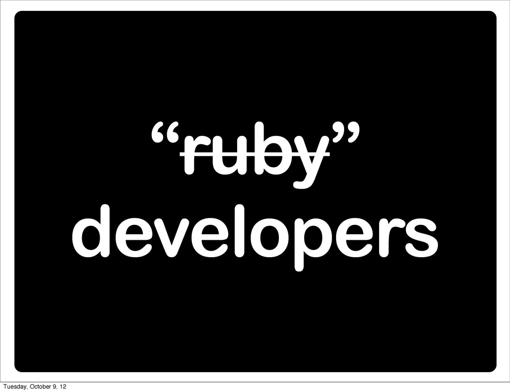 """""""ruby"""" developers Tuesday, October 9, 12"""