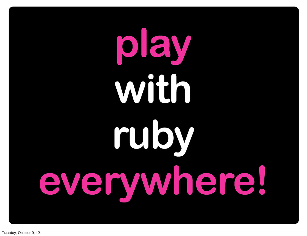 play with ruby everywhere! Tuesday, October 9, ...