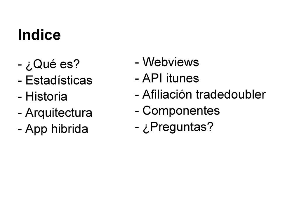 Indice - ¿Qué es? - Estadísticas - Historia - A...