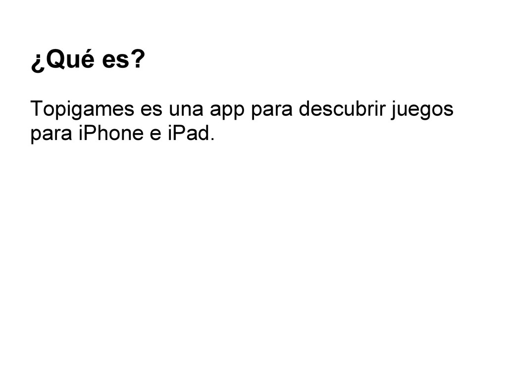 ¿Qué es? Topigames es una app para descubrir ju...