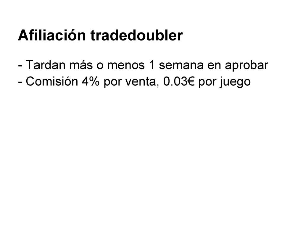 Afiliación tradedoubler - Tardan más o menos 1 ...