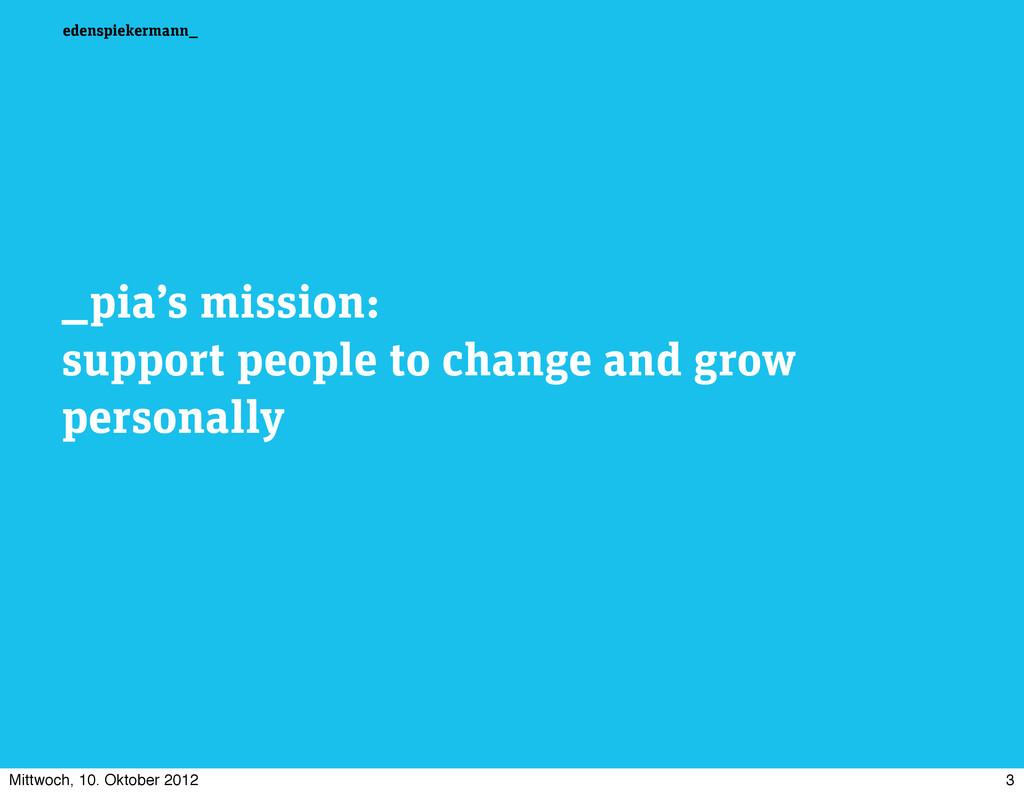 edenspiekermann_ _pia's mission: support people...