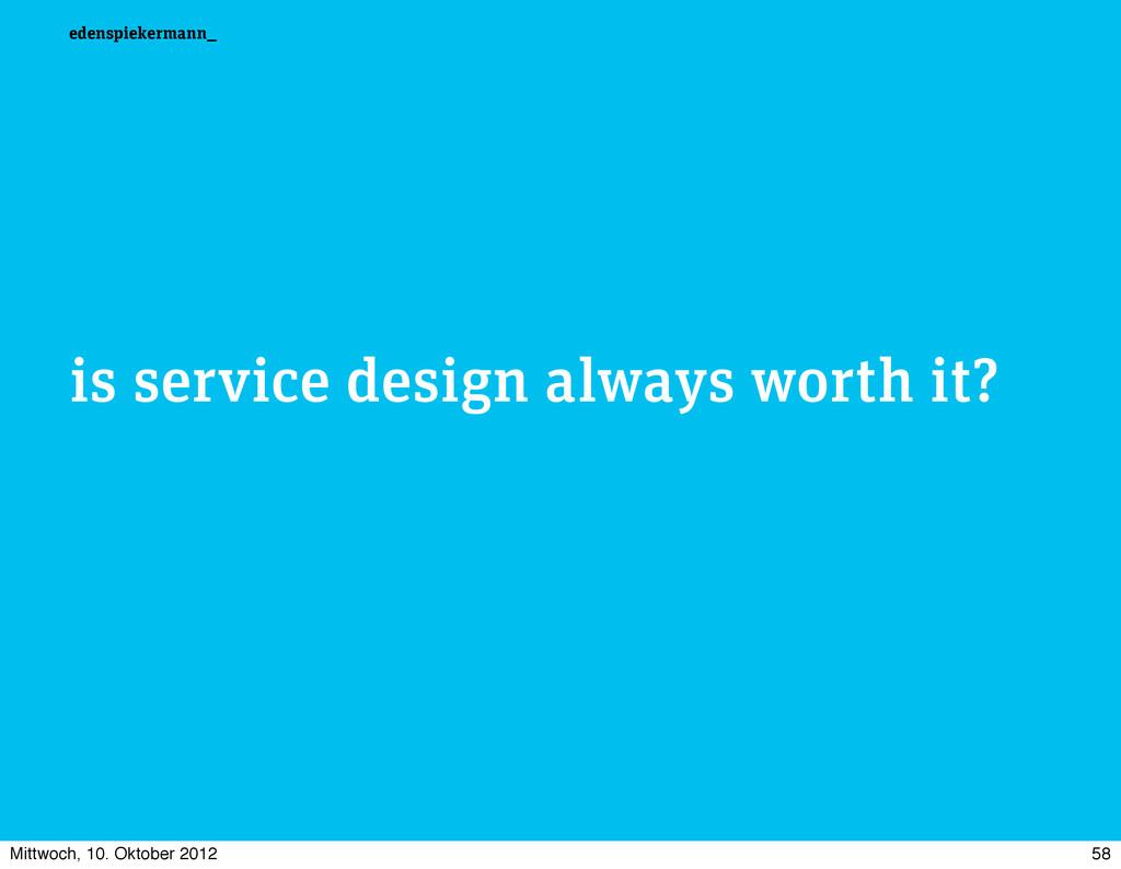 edenspiekermann_ is service design always worth...