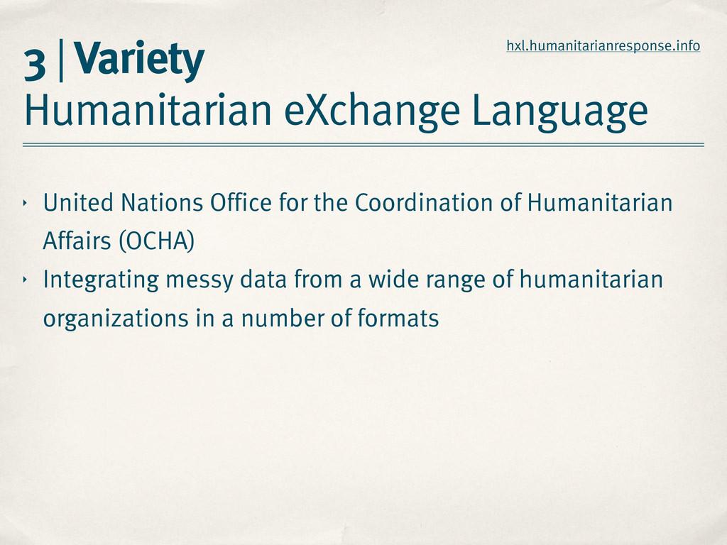 3 | Variety Humanitarian eXchange Language ‣ Un...