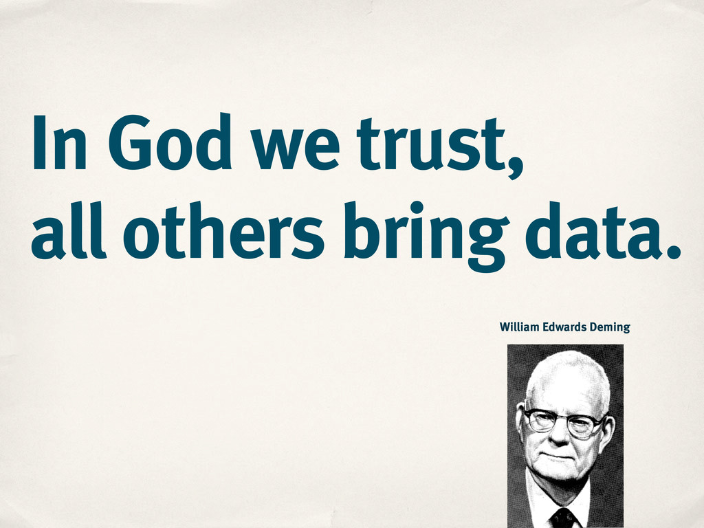 In God we trust, all others bring data. William...
