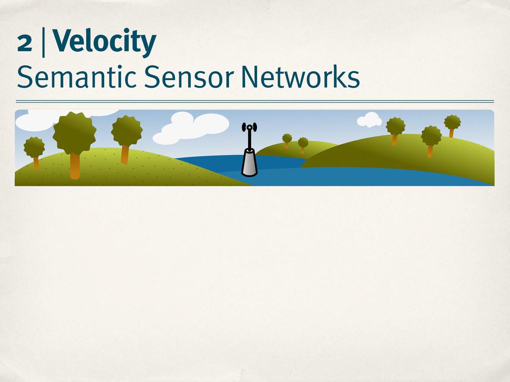2 | Velocity Semantic Sensor Networks / /