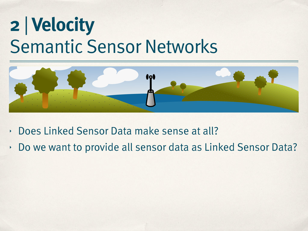 2 | Velocity Semantic Sensor Networks ‣ Does Li...