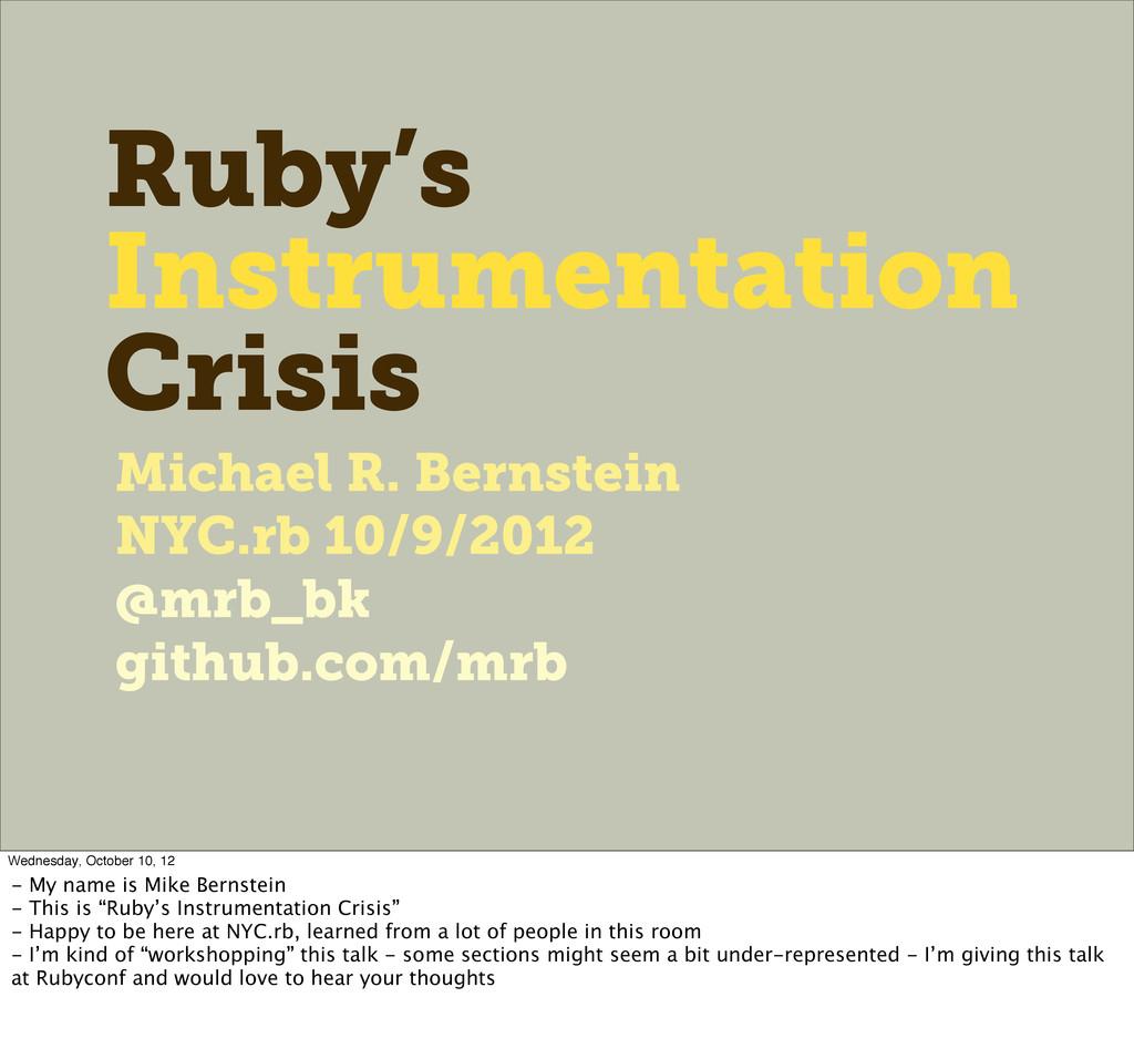 Ruby's Instrumentation Crisis Michael R. Bernst...