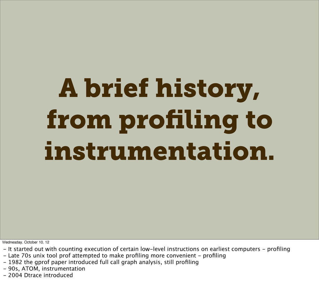 A brief history, from profiling to instrumentati...