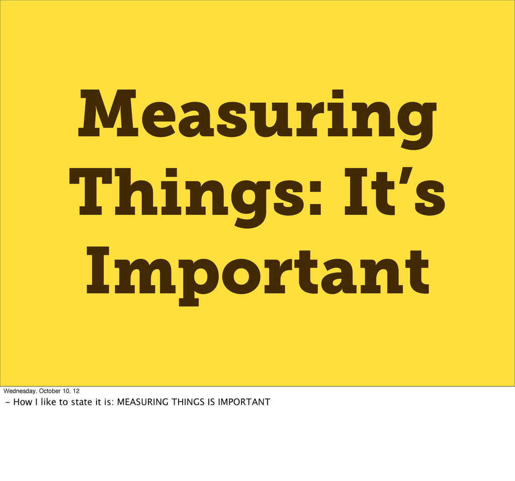 Measuring Things: It's Important Wednesday, Oct...