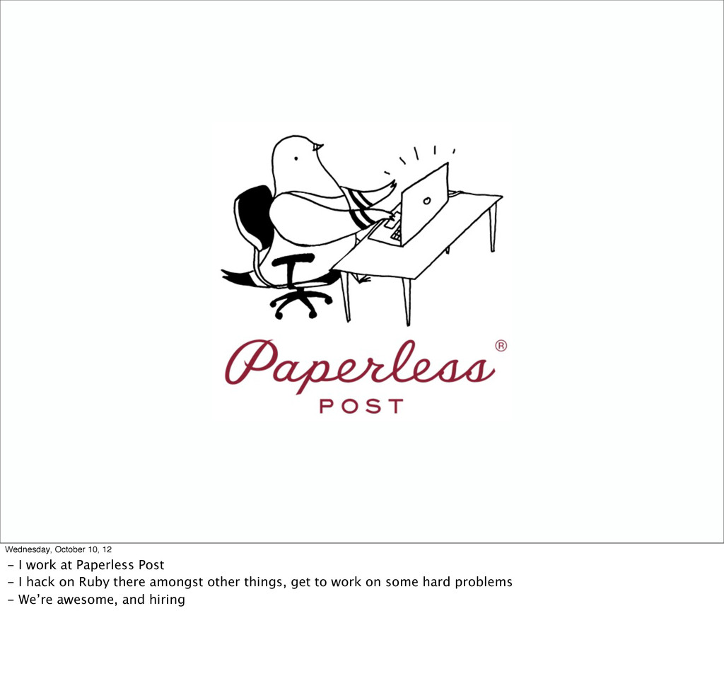 Wednesday, October 10, 12 - I work at Paperless...