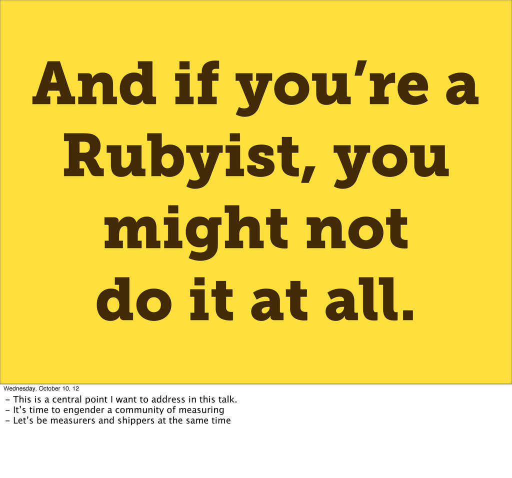 And if you're a Rubyist, you might not do it at...