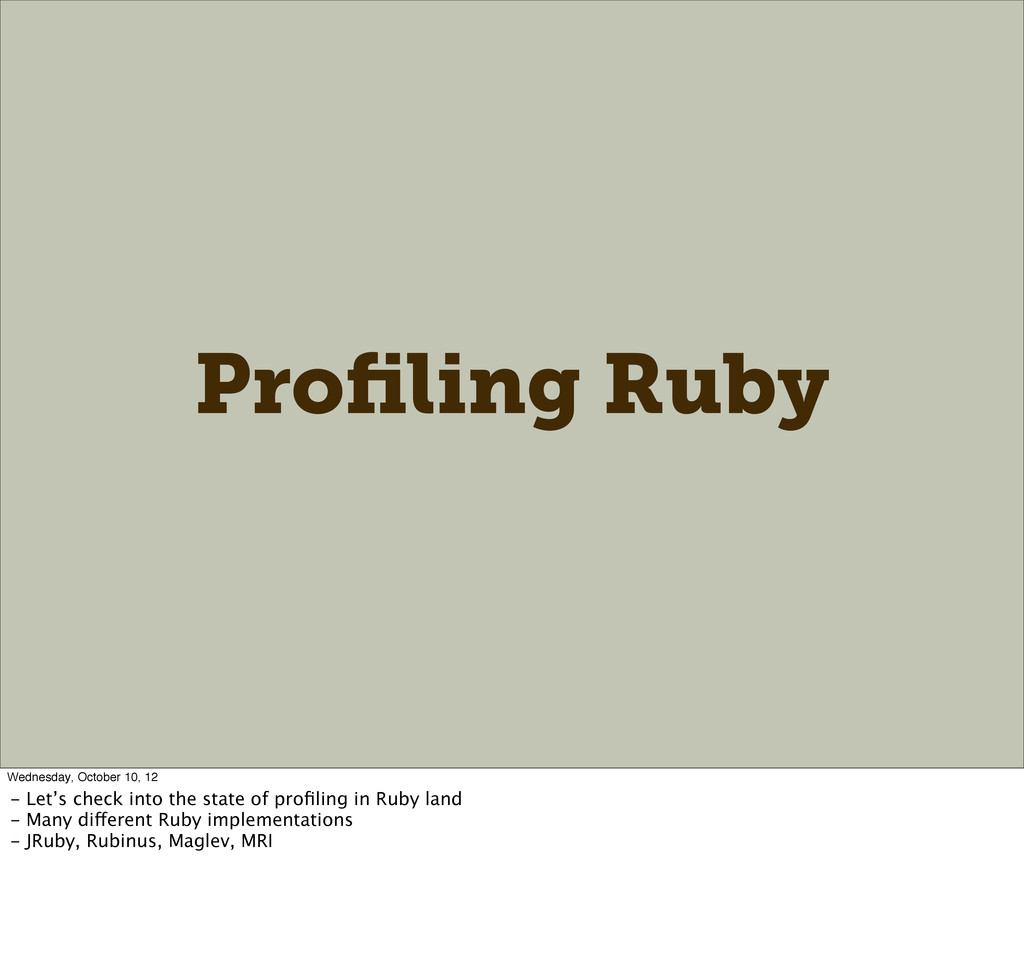 Profiling Ruby Wednesday, October 10, 12 - Let's...